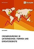 Crowdsourcing in Unternehmen. Formen Und Einsatzgebiete