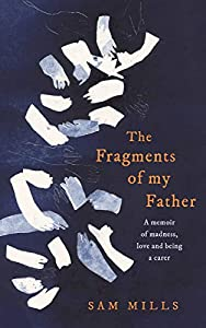 The Fragments of my Father: A memoir of madness, love and being a carer (English Edition)