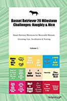 Basset Retriever 20 Milestone Challenges: Naughty & Nice Basset Retriever Milestones for Memorable Moment, Grooming, Care, Socialization & Training Volume 1