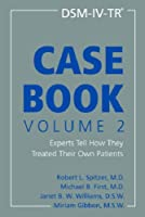 DSM-IV-TR Casebook: Experts Tell How They Treated Their Own Patients