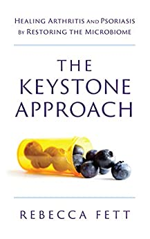 The Keystone Approach: Healing Arthritis and Psoriasis by Restoring the Microbiome by [Fett, Rebecca]