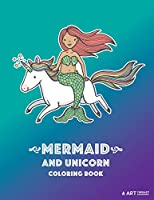 Mermaid and Unicorn Coloring Book: Coloring Book For Girls or Boys, Kids of All Ages, Teenagers, Tweens, Mermaid & Unicorn Theme, Easy Beginner Friendly Coloring Pages, Cool Gifts For Kids & Teens