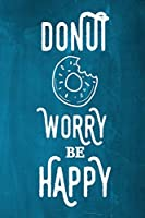 """Chalkboard Journal - Donut Worry Be Happy (Aqua): 100 page 6"""" x 9"""" Ruled Notebook: Inspirational Journal, Blank Notebook, Blank Journal, Lined Notebook, Blank Diary (Chalkboard Notebook Journals)"""