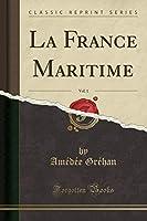 La France Maritime, Vol. 1 (Classic Reprint)