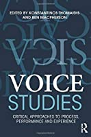 Voice Studies: Critical Approaches to Process, Performance and Experience (Routledge Voice Studies)
