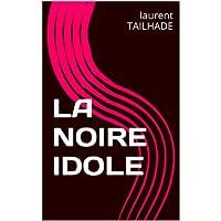 LA NOIRE IDOLE (French Edition)