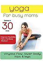 Yoga For Busy Moms: Vinyasa Flow Lower Body, Hips & Legs [DVD]