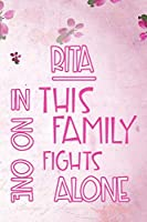 RITA In This Family No One Fights Alone: Personalized Name Notebook/Journal Gift For Women Fighting Health Issues. Illness Survivor / Fighter Gift for the Warrior in your life | Writing Poetry, Diary, Gratitude, Daily or Dream Journal.