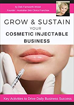 Grow & Sustain Your Cosmetic Injectable Business by [Farnworth-Wood, Deb]