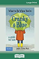 What to Do When You're Cranky and Blue: A Guide for Kids (16pt Large Print Edition)