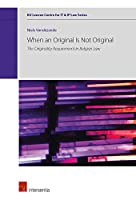 When an Original Is Not Original: The Originality Requirement in Belgian Law (KU Leuven Centre for IT & IP Law)