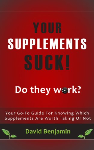 Download Your Supplements Suck - Your Go-To Guide For Knowing Which Supplements Are Worth Taking Or Not (English Edition) B00B024O3Q