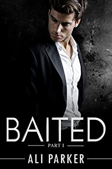 Baited, Part I: (An Office Romance Serial) by [Parker, Ali]