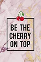 Be The Cherry On Top: Cherry Notebook Journal Composition Blank Lined Diary Notepad 120 Pages Paperback Pink