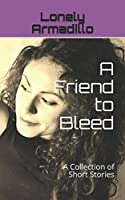 A Friend to Bleed: A Collection of Short Stories