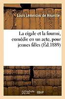 La Cigale Et La Fourmi, Comédie En Un Acte, Pour Jeunes Filles