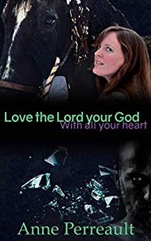 Love the Lord Your God with all your heart (The Cooper Family Book 1) by [Perreault, Anne]