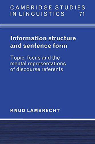 Information Structure and Sentence Form: Topic, Focus, and the Mental Representations of Discourse Referents (Cambridge Studies in Linguistics Book 71) (English Edition)