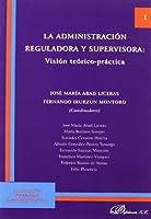 La administración reguladora y supervisora : visión teórica-práctica