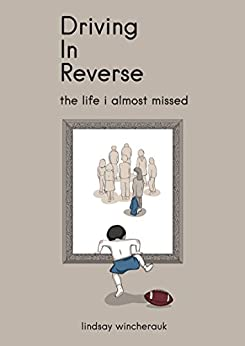 Driving in Reverse: The Life I Almost Missed by [Wincherauk, Lindsay]