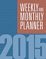 Weekly and Monthly Planner 2015