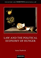Law and the Political Economy of Hunger (History and Theory of International Law)