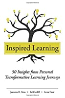 Inspired Learning: 50 Insights from Personal Transformative Learning Journeys (Neely Book Series)