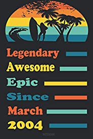 Legendary awesome epic since March 2004 Notebook: 17 Year Old Notebook birthday gift, 17th Birthday Gift, men