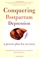 Conquering Postpartum Depression: A Proven Plan For Recovery