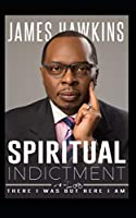 SPIRITUAL INDICTMENT: THERE I WAS BUT HERE I AM