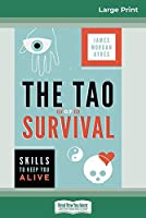 The Tao of Survival: Skills to Keep You Alive (16pt Large Print Edition)
