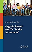 A Study Guide for Virginia Euwer Wolff's Make Lemonade