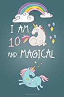 I am 10 and Magical: Cute Unicorn Journal and Happy Birthday Notebook/Diary for 10 Year Old Girls Cute Unicorn Birthday Gift for 10th Birthday [並行輸入品]
