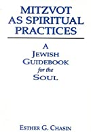 Mitzvot As Spiritual Practices: A Jewish Guidebook for the Soul