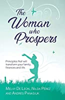 The Woman Who Prospers: Principles That Will Transform Your Family, Finances and Life.