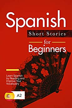 Spanish Short Stories for Beginners: Learn Spanish by Reading and Improve Your Vocabulary (Spanish Edition) by [Torres Sánchez, Marta]