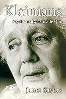 Kleinians: Psychoanalysis Inside Out