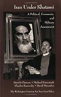 Iran Under Khatami: A Political, Economic, and Military Assessment (Washington Institute Monograph)