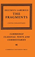 Decimus Laberius: The Fragments (Cambridge Classical Texts and Commentaries)