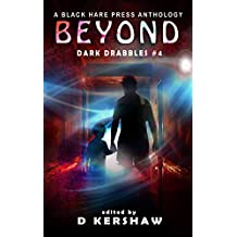 BEYOND: A Paranormal Microfiction Anthology (Dark Drabbles Book 4)