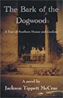 The Bark of the Dogwood: A Tour of Southern Homes and Gardens