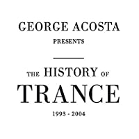 George Acosta presents The History of Trance 1993-2004