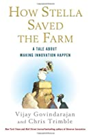 How Stella Saved the Farm: A Tale About Making Innovation Happen by Vijay Govindarajan Chris Trimble(2013-03-12)