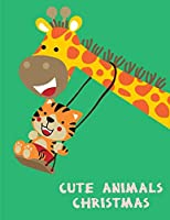 Cute Animals Christmas: Fun and Cute Coloring Book for Children,Preschool,Kindergarten age 3-5 (Animals in Christmas)