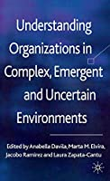 Understanding Organizations in Complex, Emergent and Uncertain Environments