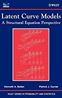 Latent Curve Models: A Structural Equation Perspective (Wiley Series in Probability and Statistics)
