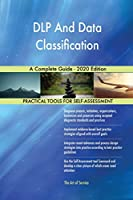 DLP And Data Classification A Complete Guide - 2020 Edition