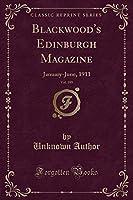 Blackwood's Edinburgh Magazine, Vol. 189: January-June, 1911 (Classic Reprint)
