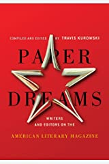 Paper Dreams: Writers and Editors on the American Literary Magazine Paperback