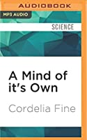 A Mind of It's Own: How Your Brain Distorts and Deceives